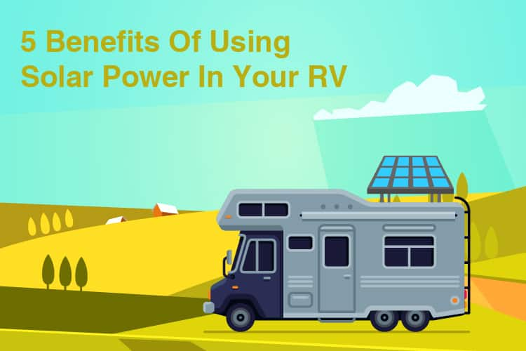 5 Benefits Of Using Solar Power In Your RV
