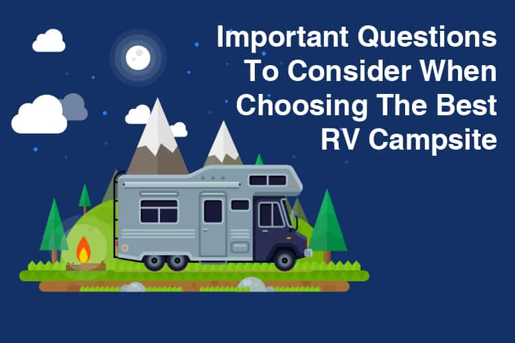 Important Questions To Consider When Choosing The Best RV Campsite