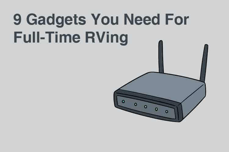 9 Gadgets You Need for Full-Time RVing