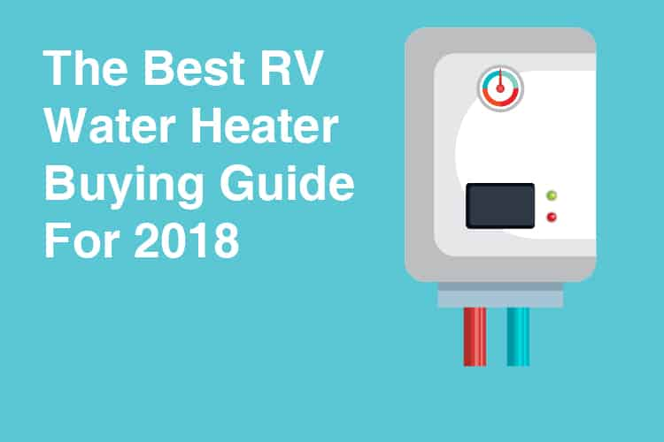 The Best RV Water Heater Buying Guide For 2018 | Kempoo.com