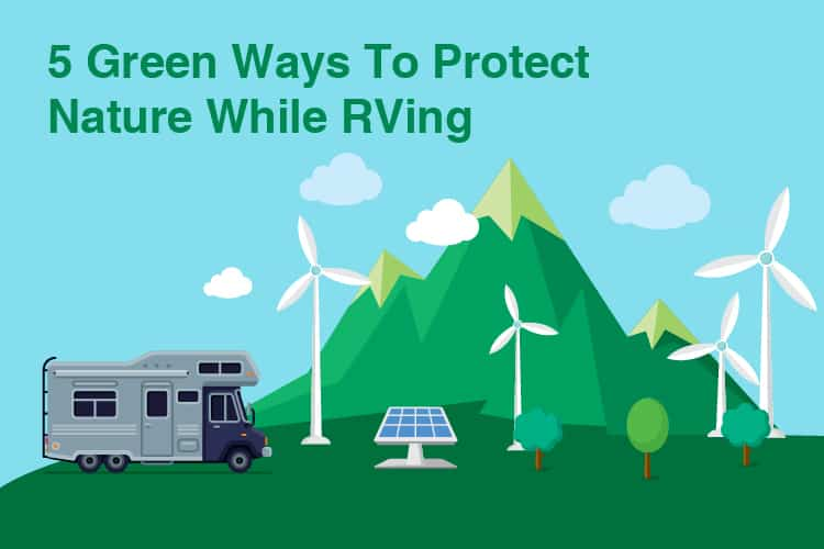 5 Green Ways To Protect Nature While RVing