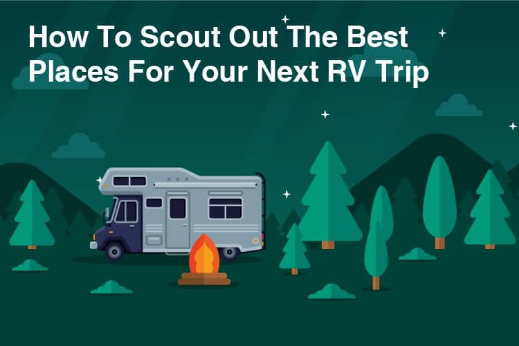 How to Scout Out the Best Places for Your Next RV Trip