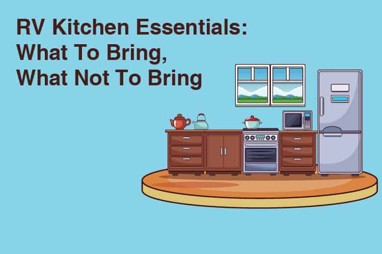 RV Kitchen Essentials: What To Bring, What Not To Bring