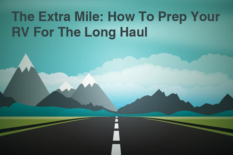 The Extra Mile: How To Prep Your RV For The Long Haul