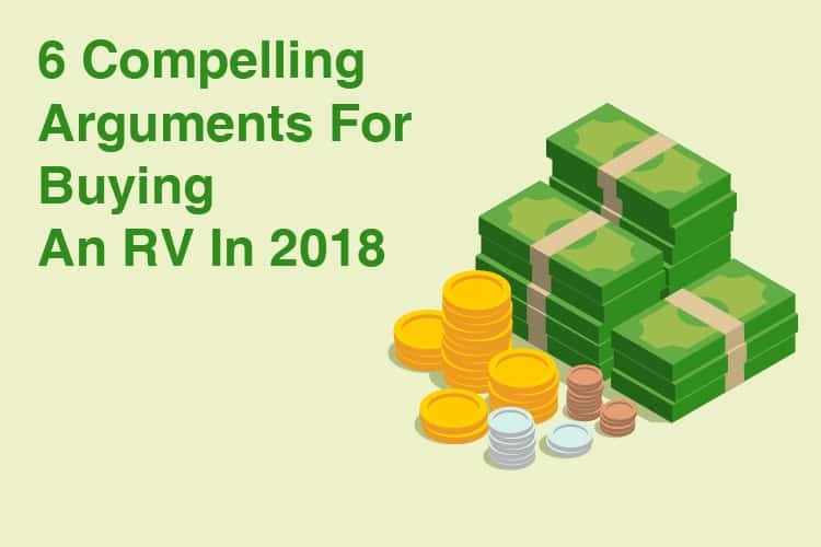 6 Compelling Arguments For Buying An RV In 2018