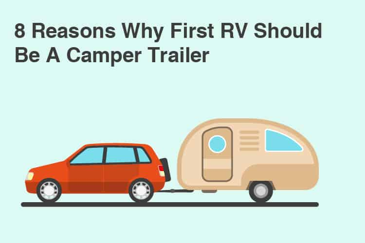 reasons why your first RV should be a camper trailer