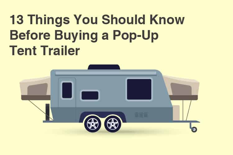 13 Things You Should Know Before Buying A Pop-Up Camper Trailer