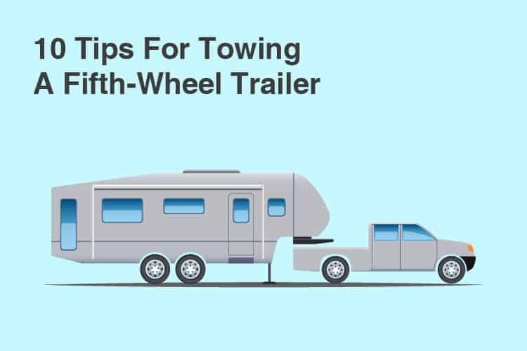 10 Tips For Towing A Fifth-Wheel Trailer