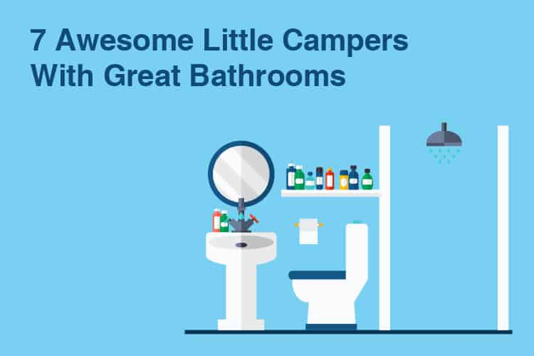 7 Awesome Little Campers With Great Bathrooms