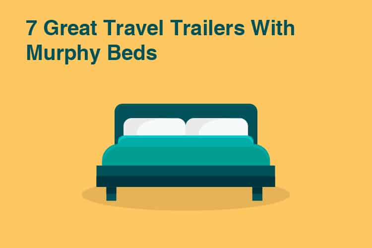 7 Great Travel Trailers With Murphy Beds