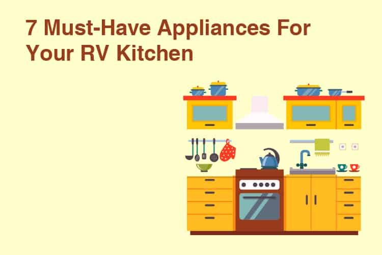 7 Must-Have Appliances For Your RV Kitchen