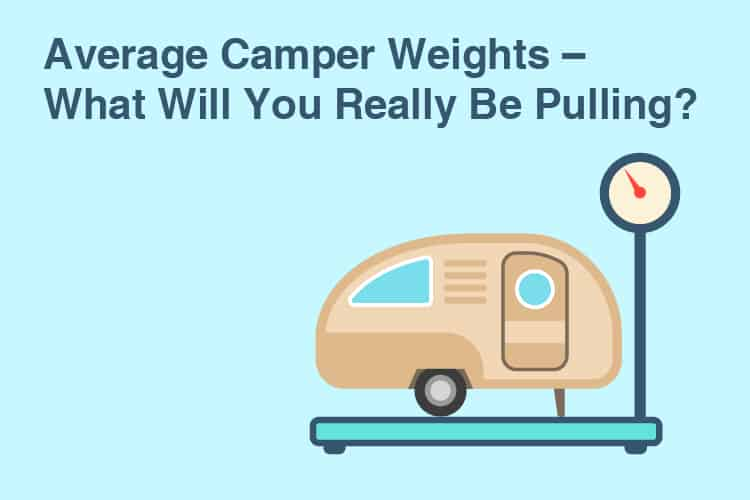 Average Camper Weights - What Will You Really Be Pulling?