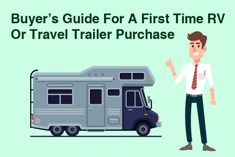 Buyer's Guide For A First Time RV Or Travel Trailer Purchase
