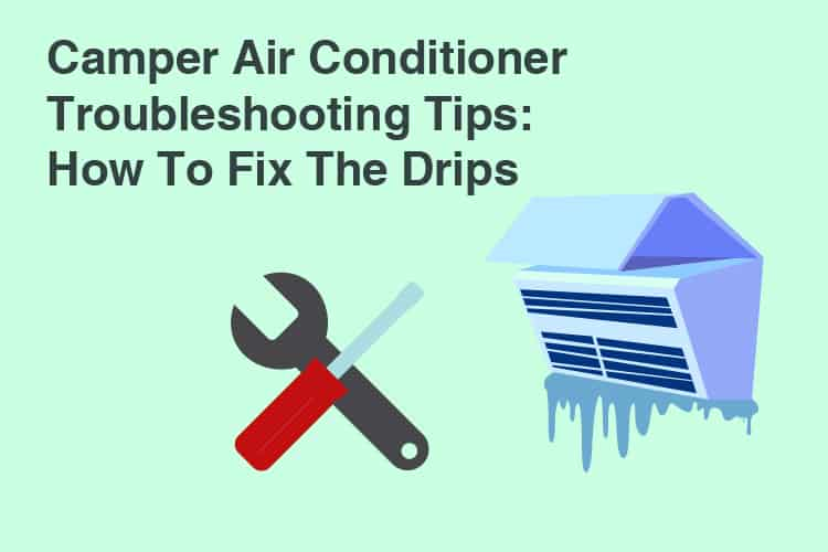 Camper Air Conditioner Troubleshooting Tips: How To Fix The Drips
