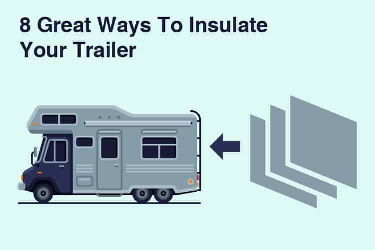 8 Great Ways To Insulate Your Trailer