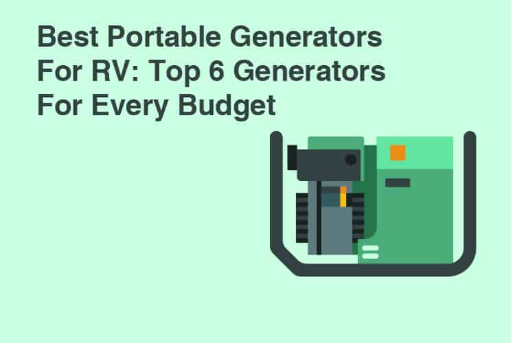 Best Portable Generators For RV Top 6 Generators For Every Buget