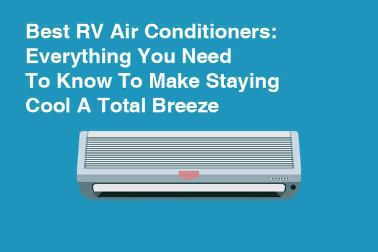 Best RV Air Conditioners Everything You Need To Know To Make A Staying Cool A Total Breeze