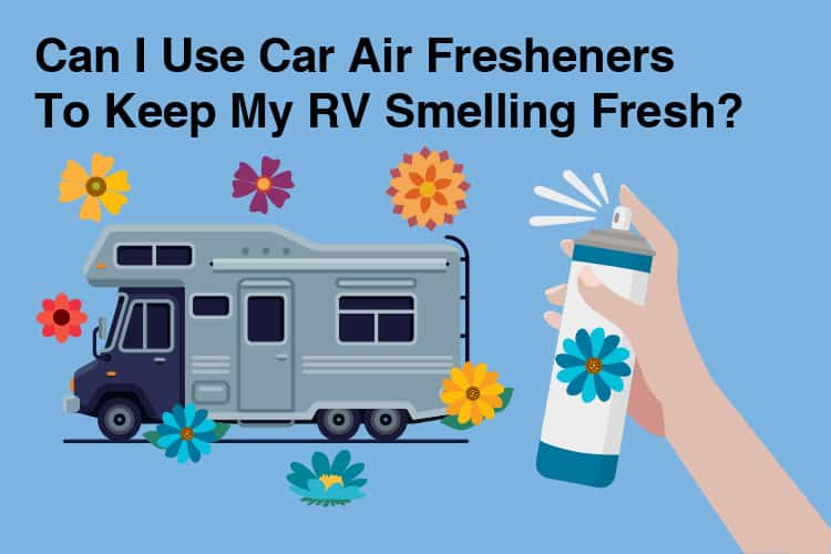 Can I Use Car Air Freshners To Keep My RV Smelling