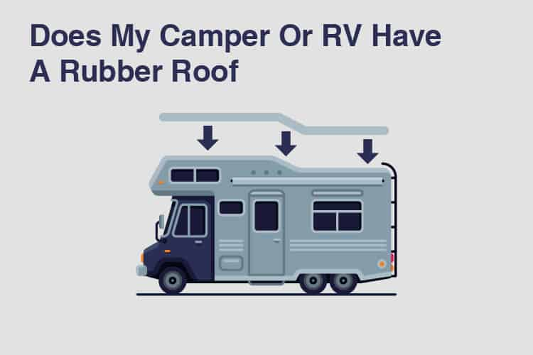 Does My Camper Or Rv Have A Rubber Roof Kempoo Com
