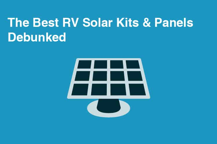 The Best RV Solar Kits & Panels Debunked