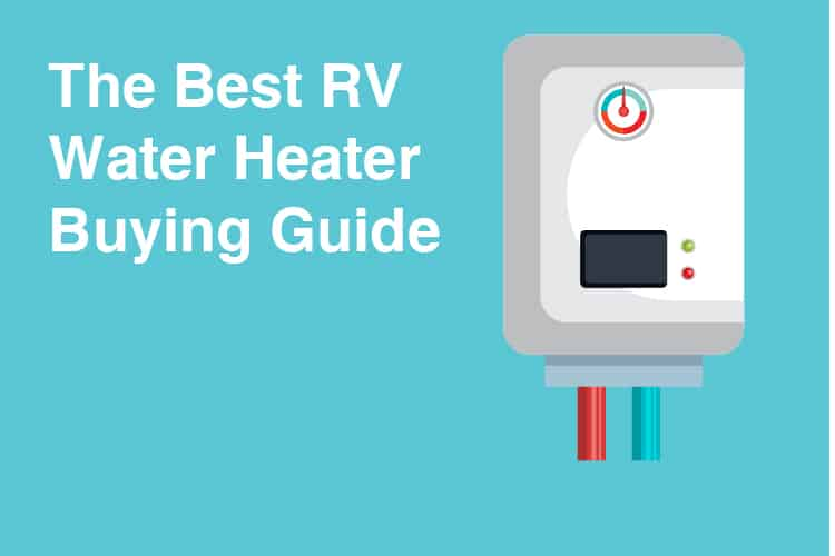 The Best RV Water Heater Buying Guide