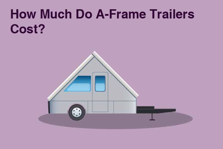 How Much Do A-Frame Camper Cost? Prices Breakdown 27
