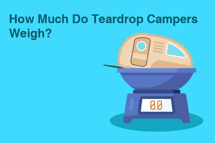 How Much Do Teardrop Campers Weigh? 8