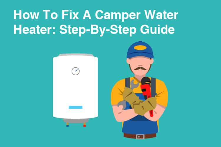 How To Repair A Camper Water Heater: Step-By-Step Guide 25