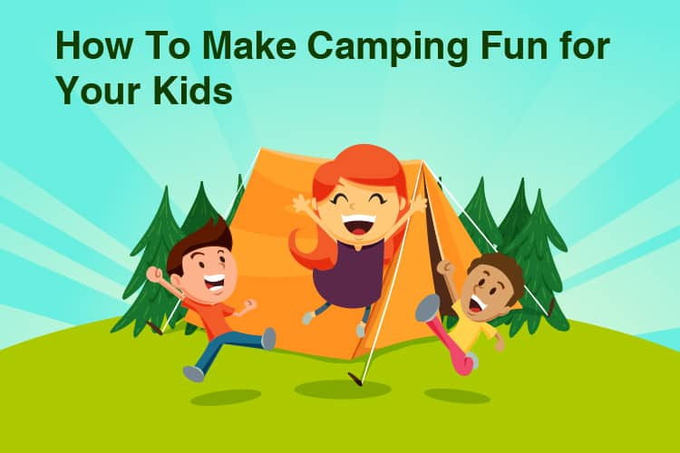 How To Make Camping Fun for Your Kids 10