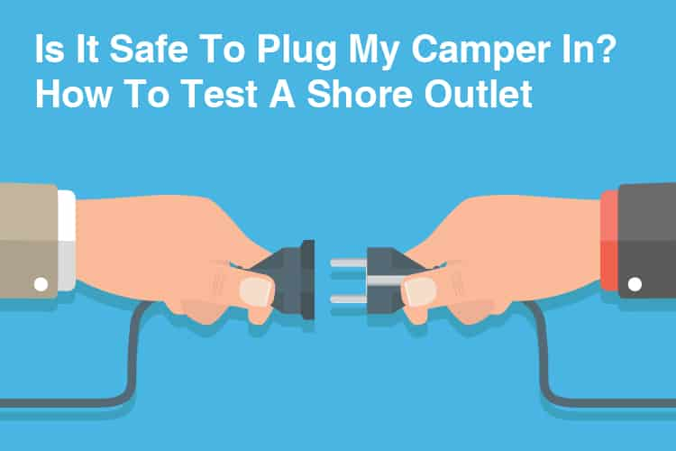 Is It Safe To Plug My Camper In? How To Test A Shore Outlet 33