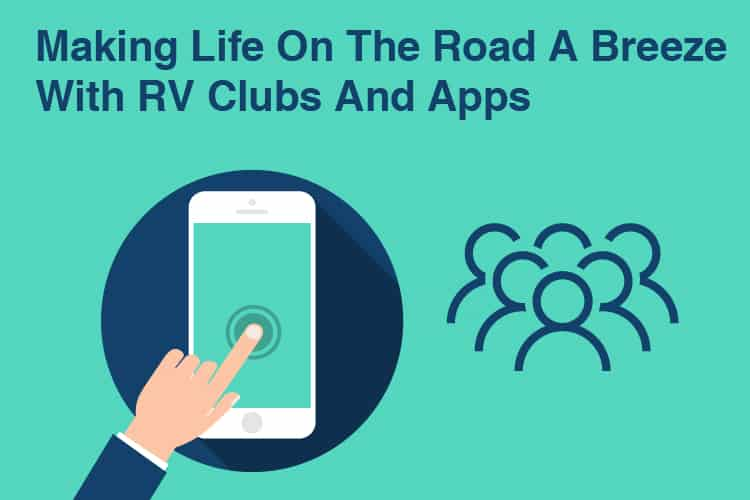 Making Life On The Road A Breeze With RV Clubs And Apps 32