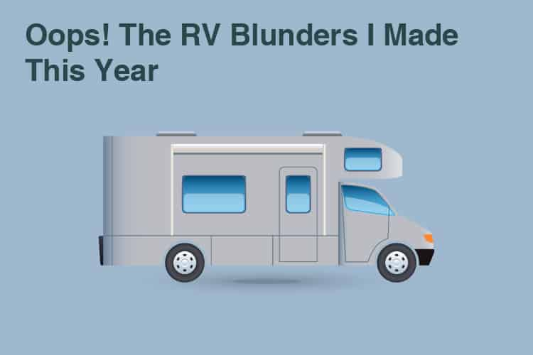Oops! The RV Blunders I Made This Year 28