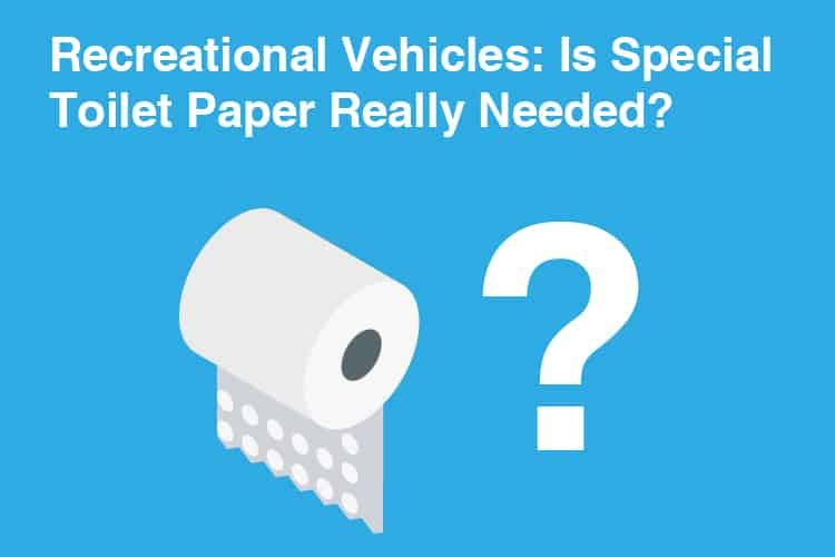 Recreational Vehicles: Is Special Toilet Paper Really Needed? 34