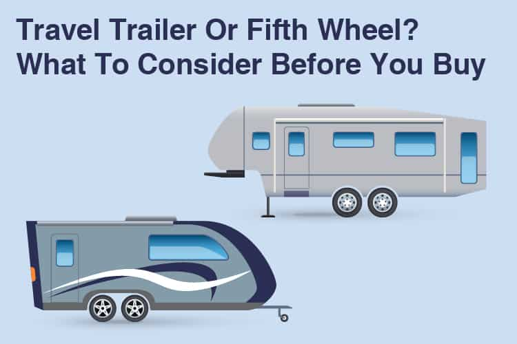 Travel Trailer Or Fifth Wheel- What To Consider Before You Buy