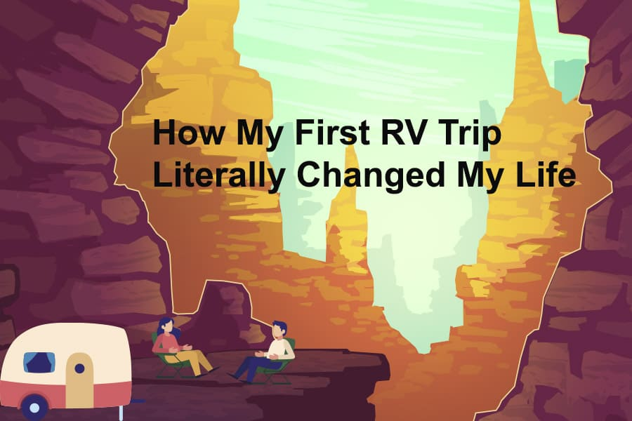 How My First RV Trip Literally Changed My Life