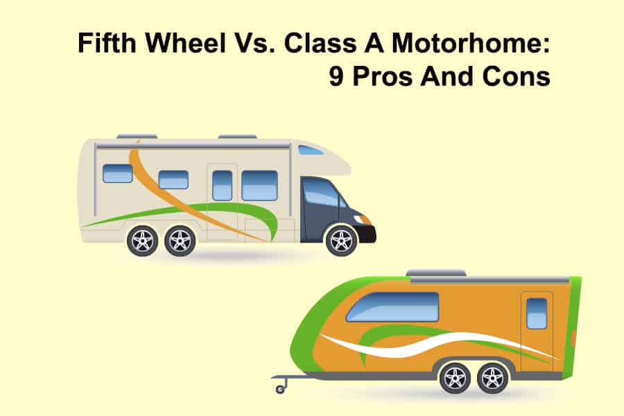 Fifth Wheel Vs. Class A Motorhome: 9 Pros And Cons