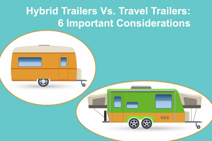 Hybrid Trailers Vs. Travel Trailers: 6 Important Considerations