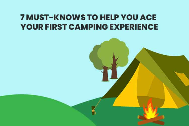 7 Must-Knows To Help You Ace Your First Camping Experience