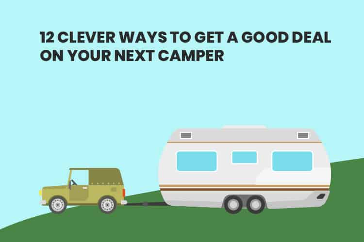 12 Clever Ways To Get A Good Deal On Your Next Camper 22